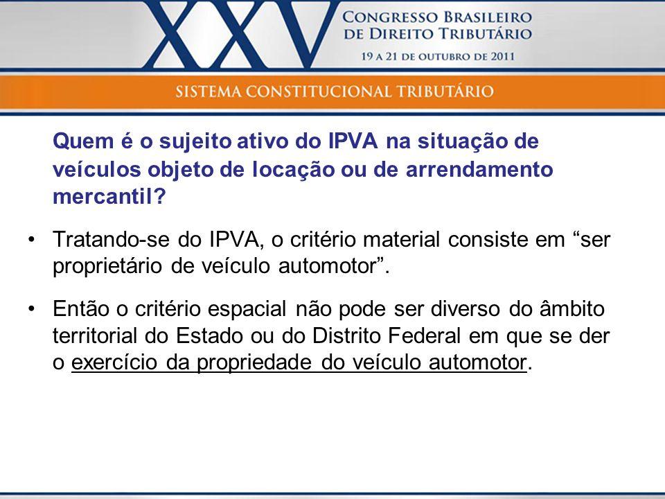 Quem é o sujeito ativo do IPVA na situação de veículos objeto de locação ou de arrendamento mercantil