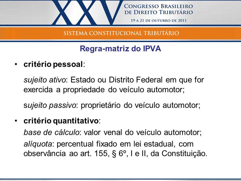 Regra-matriz do IPVA critério pessoal: sujeito ativo: Estado ou Distrito Federal em que for exercida a propriedade do veículo automotor;