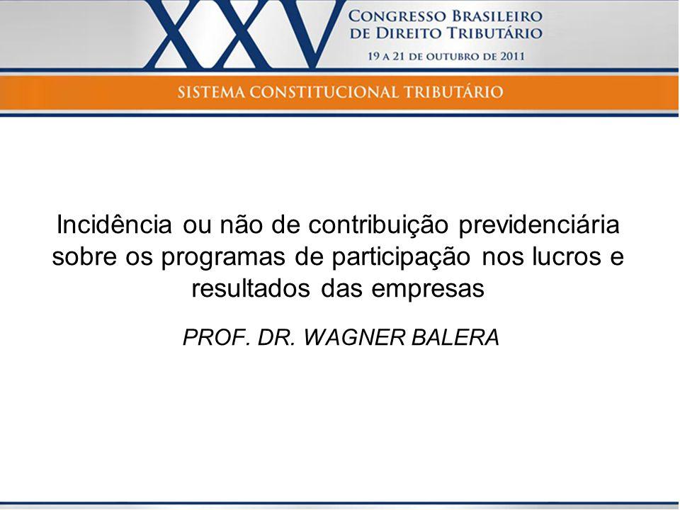 Incidência ou não de contribuição previdenciária sobre os programas de participação nos lucros e resultados das empresas PROF.