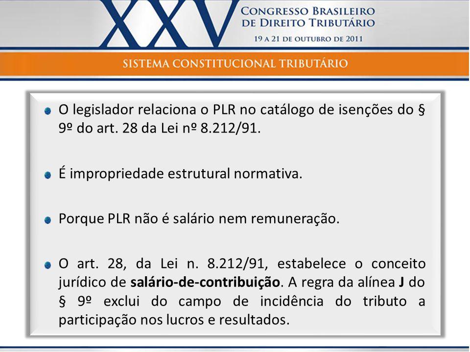 O legislador relaciona o PLR no catálogo de isenções do § 9º do art