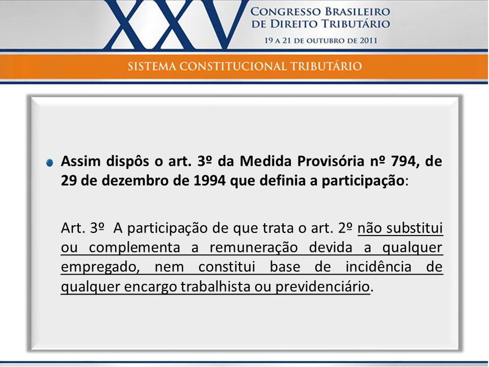 Assim dispôs o art. 3º da Medida Provisória nº 794, de 29 de dezembro de 1994 que definia a participação: