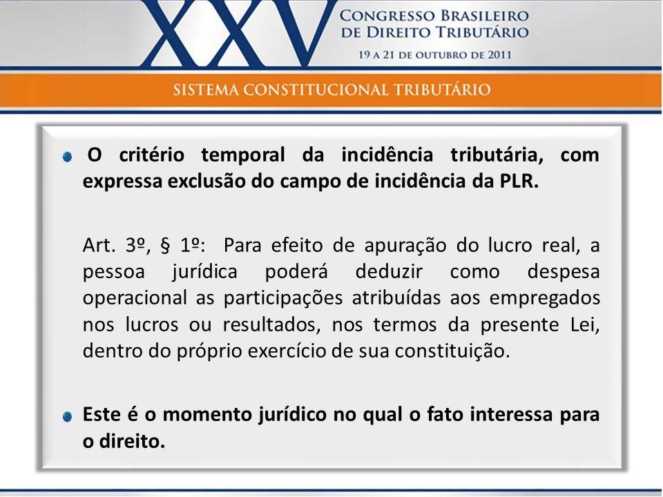 O critério temporal da incidência tributária, com expressa exclusão do campo de incidência da PLR.