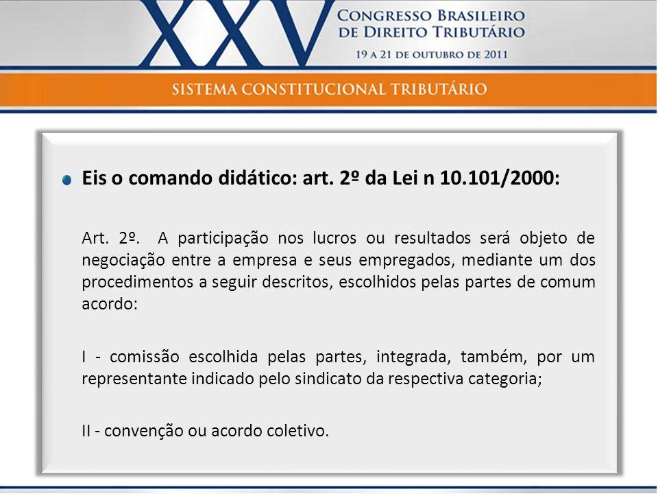 Eis o comando didático: art. 2º da Lei n 10.101/2000: