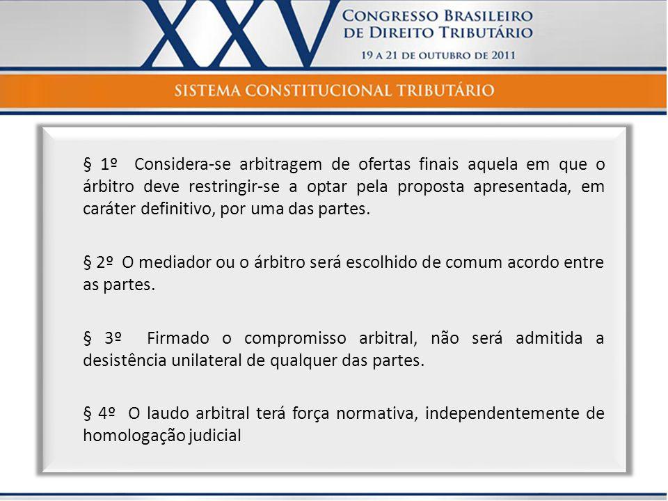 § 1º Considera-se arbitragem de ofertas finais aquela em que o árbitro deve restringir-se a optar pela proposta apresentada, em caráter definitivo, por uma das partes.