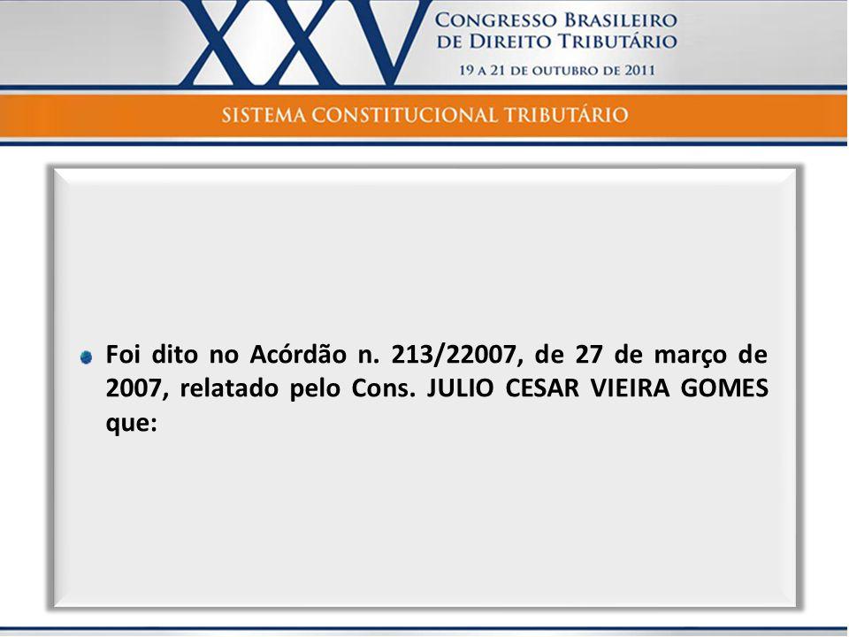 Foi dito no Acórdão n. 213/22007, de 27 de março de 2007, relatado pelo Cons.