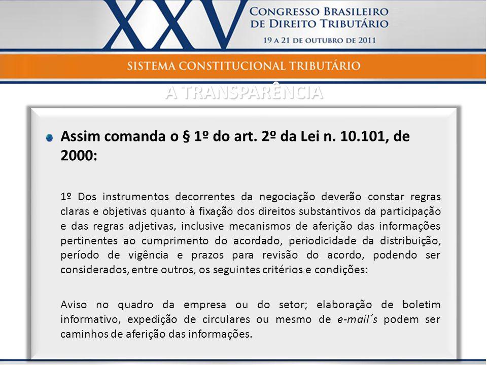 A TRANSPARÊNCIA Assim comanda o § 1º do art. 2º da Lei n. 10.101, de 2000: