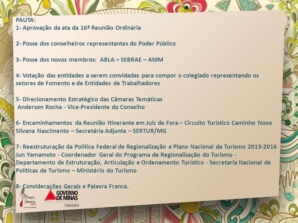 PAUTA:1- Aprovação da ata da 16ª Reunião Ordinária. 2- Posse dos conselheiros representantes do Poder Público.