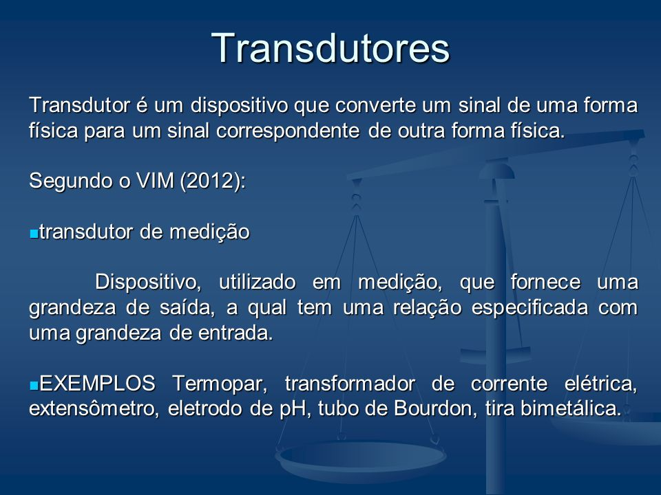 TransdutoresTransdutor é um dispositivo que converte um sinal de uma forma física para um sinal correspondente de outra forma física.