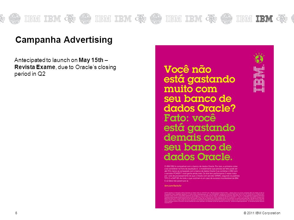 Campanha AdvertisingAntecipated to launch on May 15th – Revista Exame, due to Oracle's closing period in Q2.