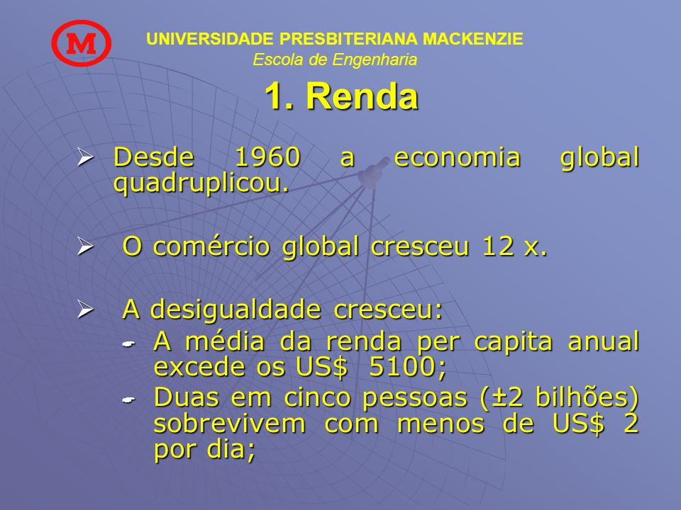 1. Renda Desde 1960 a economia global quadruplicou.