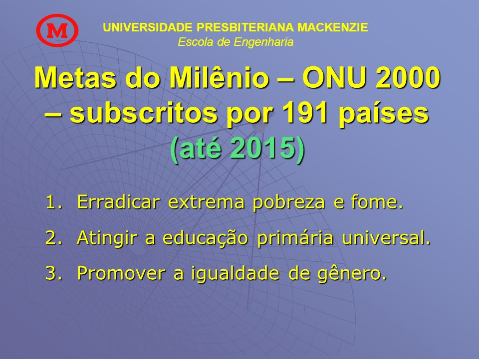 Metas do Milênio – ONU 2000 – subscritos por 191 países (até 2015)