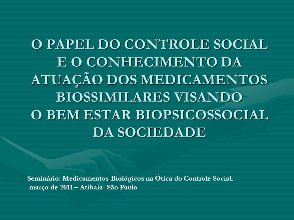 O PAPEL DO CONTROLE SOCIAL E O CONHECIMENTO DA ATUAÇÃO DOS MEDICAMENTOS BIOSSIMILARES VISANDO O BEM ESTAR BIOPSICOSSOCIAL DA SOCIEDADE