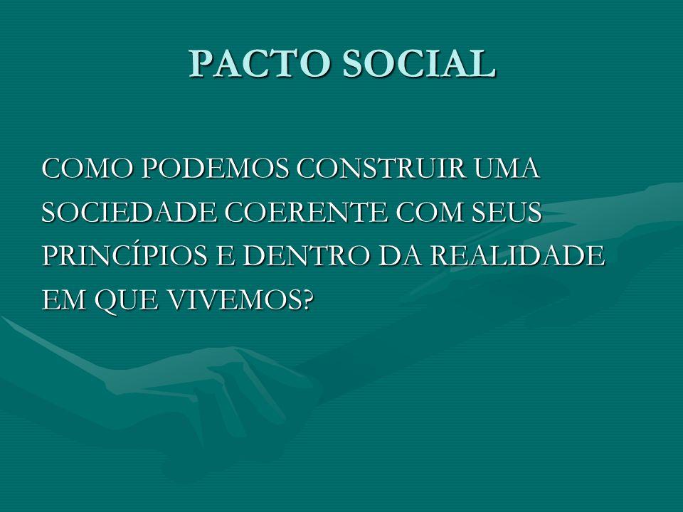 PACTO SOCIAL COMO PODEMOS CONSTRUIR UMA SOCIEDADE COERENTE COM SEUS PRINCÍPIOS E DENTRO DA REALIDADE EM QUE VIVEMOS.