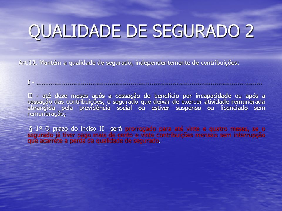 QUALIDADE DE SEGURADO 2Art.13. Mantém a qualidade de segurado, independentemente de contribuições: