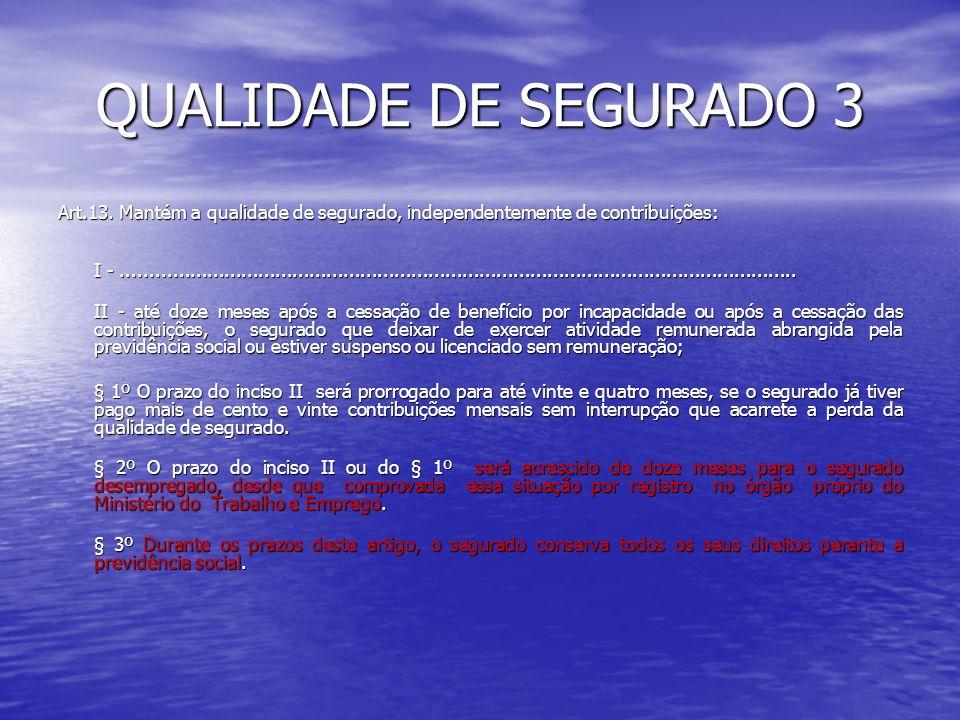 QUALIDADE DE SEGURADO 3 Art.13. Mantém a qualidade de segurado, independentemente de contribuições: