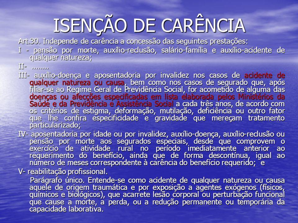 ISENÇÃO DE CARÊNCIAArt.30. Independe de carência a concessão das seguintes prestações: