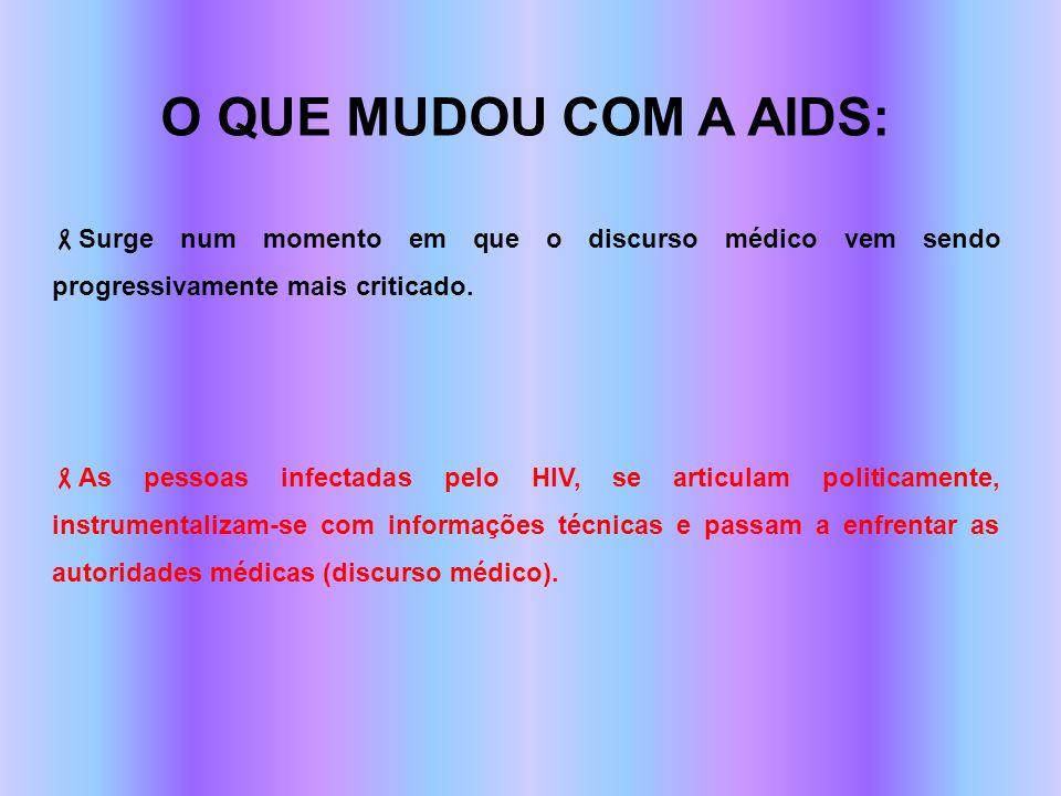 O QUE MUDOU COM A AIDS: Surge num momento em que o discurso médico vem sendo progressivamente mais criticado.