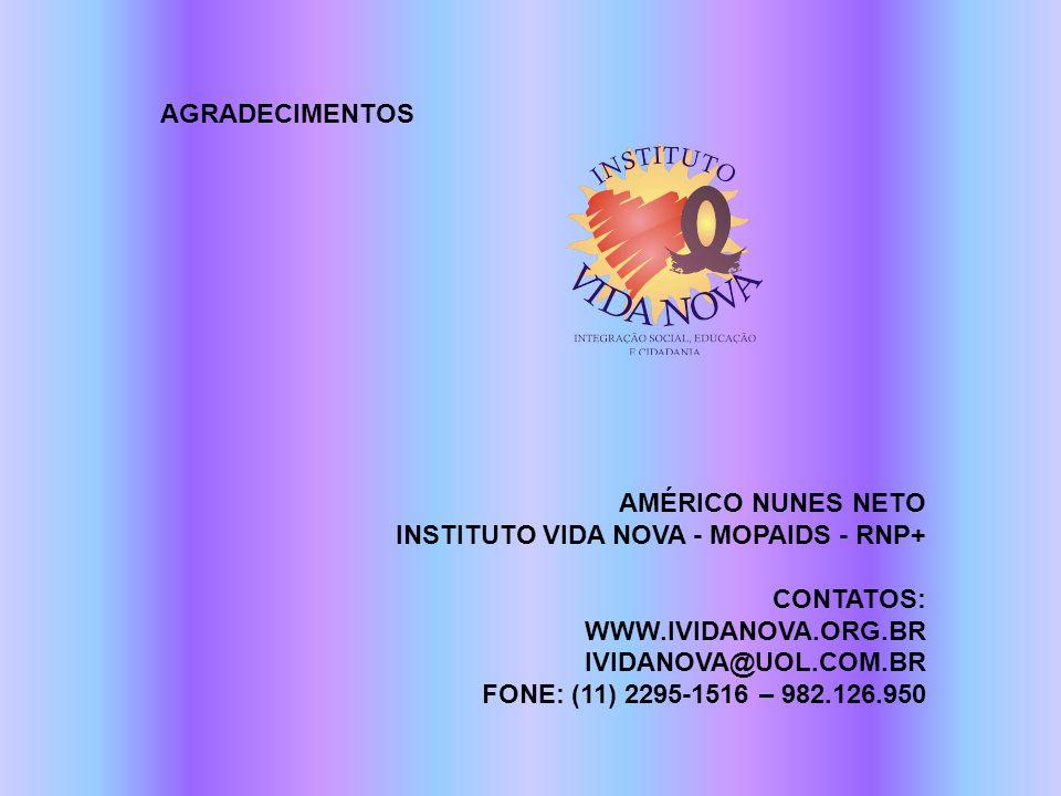 AGRADECIMENTOS Américo Nunes Neto Instituto Vida Nova - MOPAIDS - RNP+