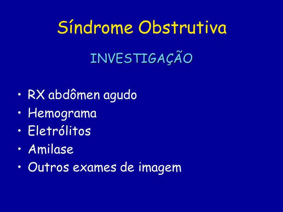 Síndrome Obstrutiva INVESTIGAÇÃO RX abdômen agudo Hemograma