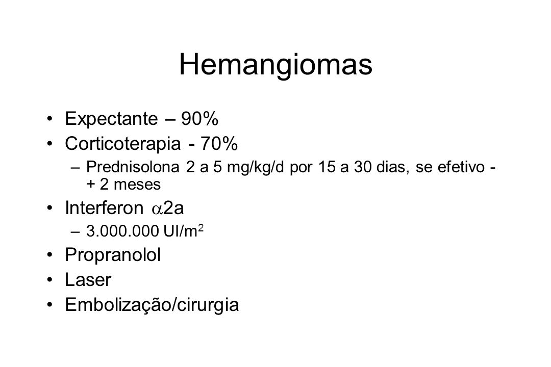 Hemangiomas Expectante – 90% Corticoterapia - 70% Interferon a2a