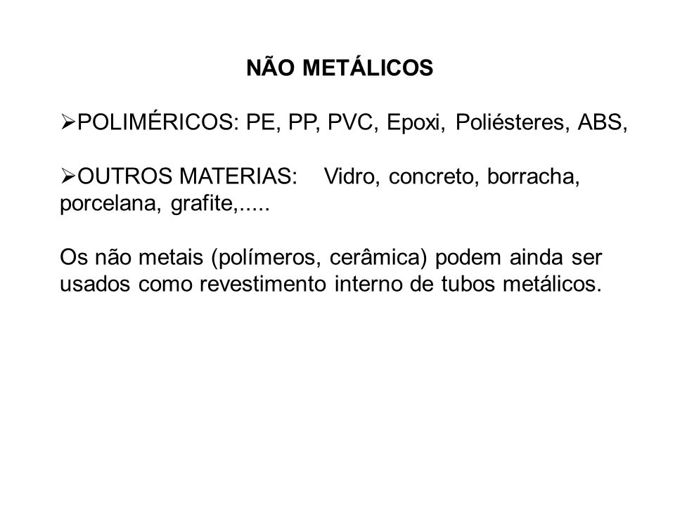 NÃO METÁLICOS POLIMÉRICOS: PE, PP, PVC, Epoxi, Poliésteres, ABS, OUTROS MATERIAS: Vidro, concreto, borracha, porcelana, grafite,.....
