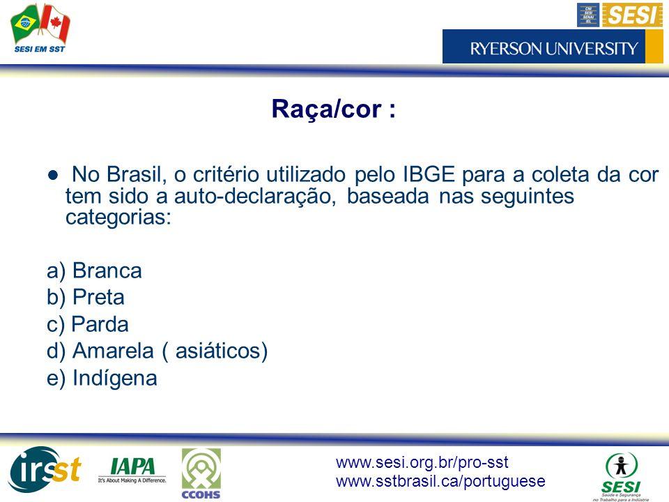 Raça/cor : No Brasil, o critério utilizado pelo IBGE para a coleta da cor tem sido a auto-declaração, baseada nas seguintes categorias: