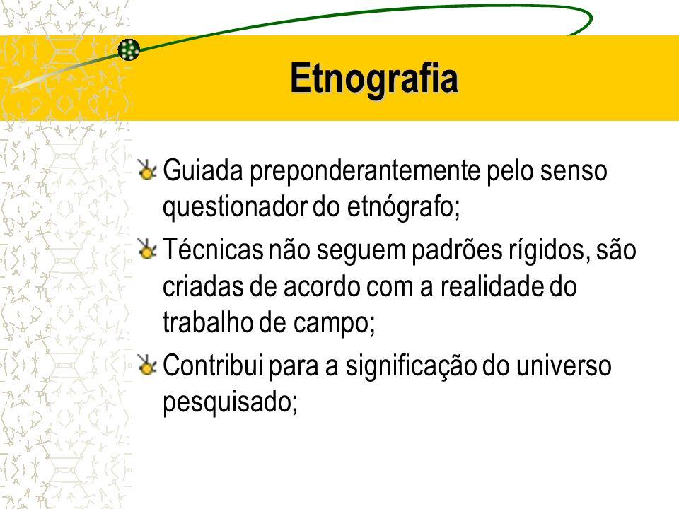 Etnografia Guiada preponderantemente pelo senso questionador do etnógrafo;