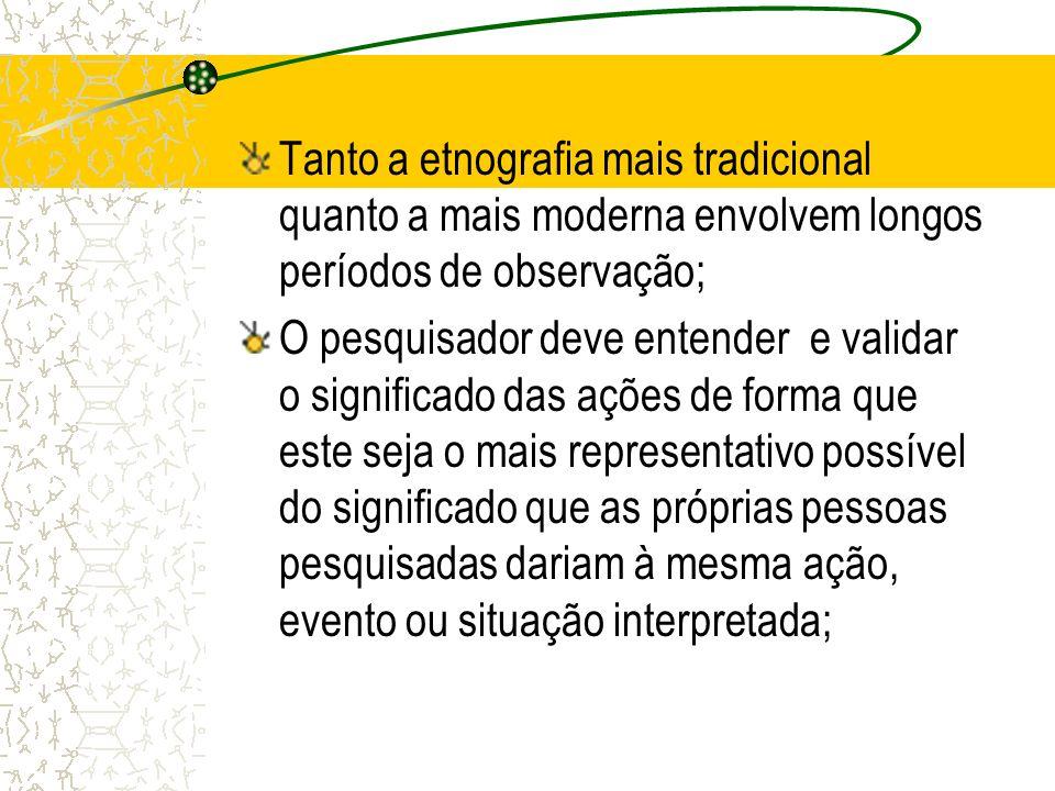 Tanto a etnografia mais tradicional quanto a mais moderna envolvem longos períodos de observação;