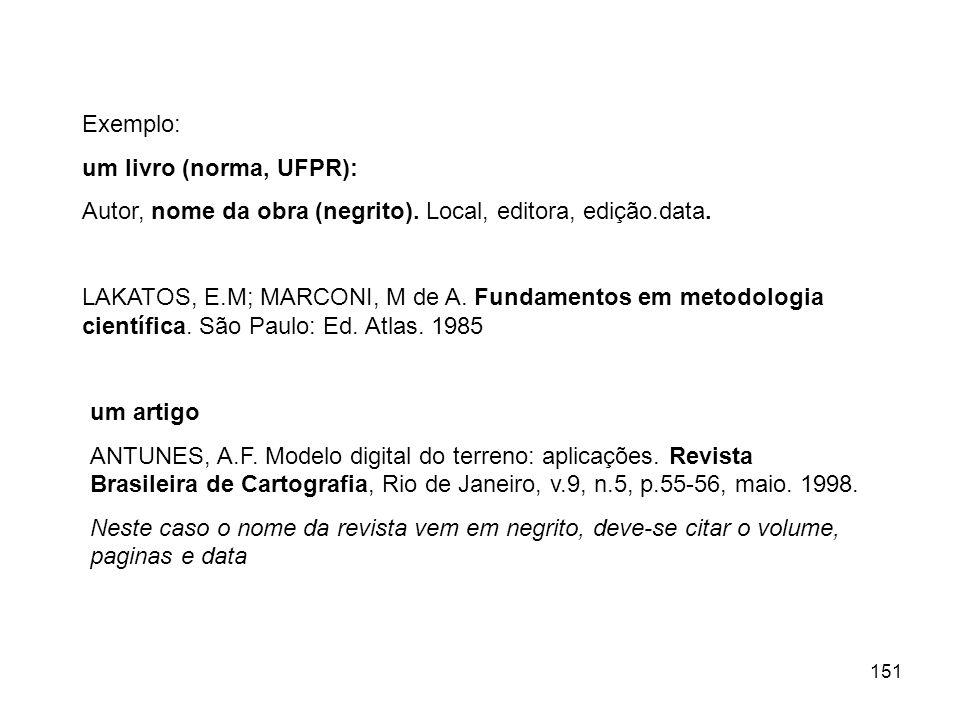 Exemplo:um livro (norma, UFPR): Autor, nome da obra (negrito). Local, editora, edição.data.