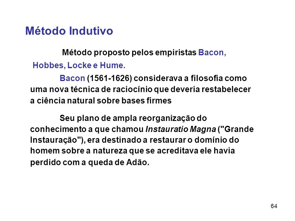 Método Indutivo Método proposto pelos empiristas Bacon, Hobbes, Locke e Hume.