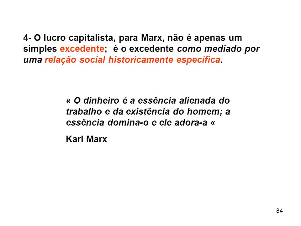 4- O lucro capitalista, para Marx, não é apenas um simples excedente; é o excedente como mediado por uma relação social historicamente específica.