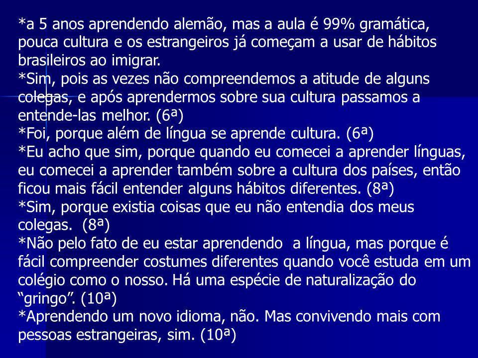 *a 5 anos aprendendo alemão, mas a aula é 99% gramática, pouca cultura e os estrangeiros já começam a usar de hábitos brasileiros ao imigrar.