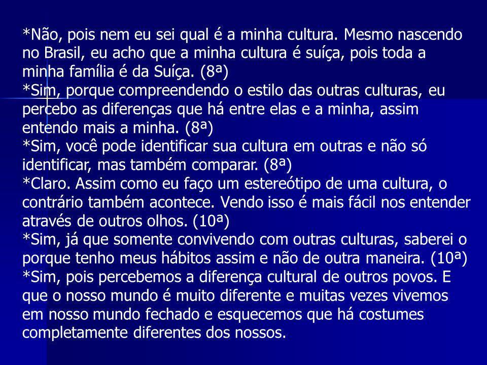 Não, pois nem eu sei qual é a minha cultura