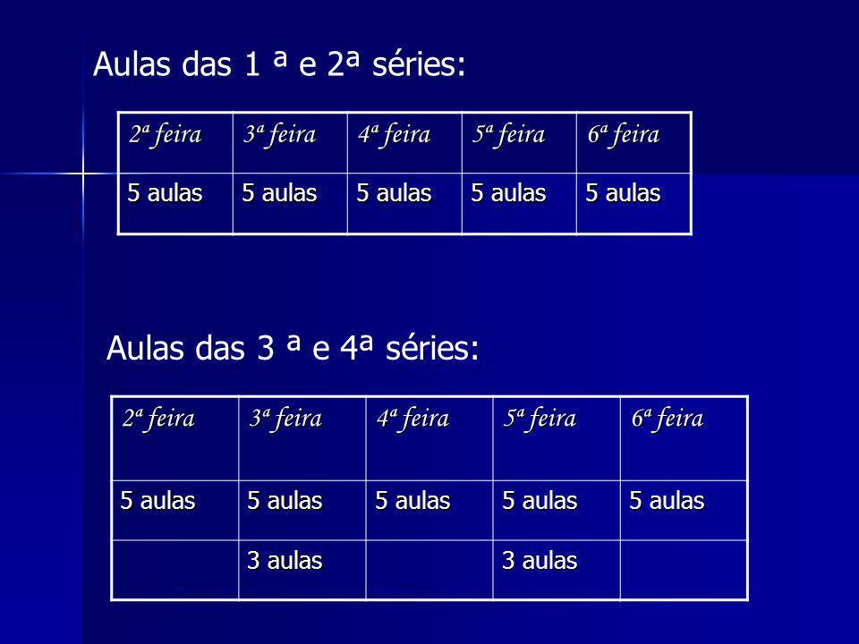 Aulas das 1 ª e 2ª séries: Aulas das 3 ª e 4ª séries: 2ª feira