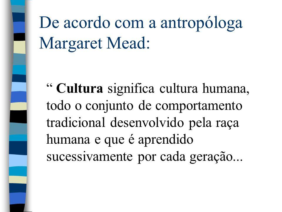 De acordo com a antropóloga Margaret Mead: