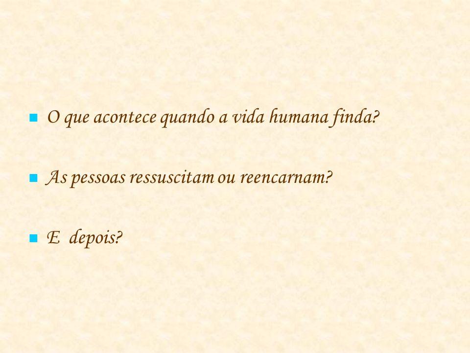 O que acontece quando a vida humana finda