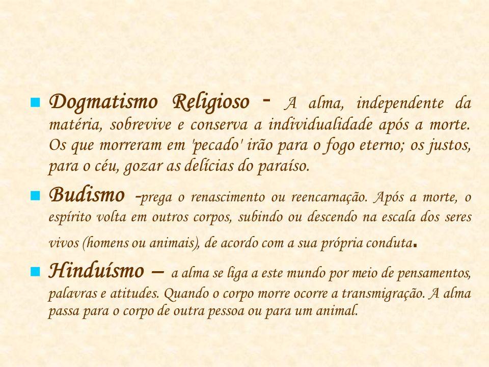 Dogmatismo Religioso - A alma, independente da matéria, sobrevive e conserva a individualidade após a morte. Os que morreram em pecado irão para o fogo eterno; os justos, para o céu, gozar as delícias do paraíso.