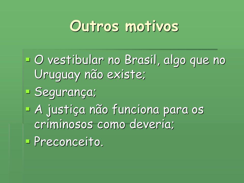 Outros motivos O vestibular no Brasil, algo que no Uruguay não existe;