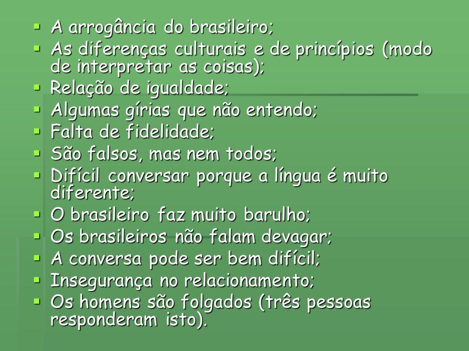 A arrogância do brasileiro;