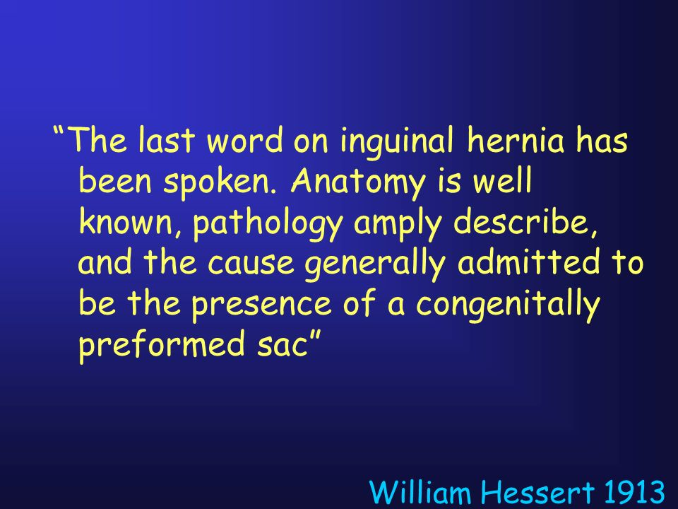 The last word on inguinal hernia has been spoken