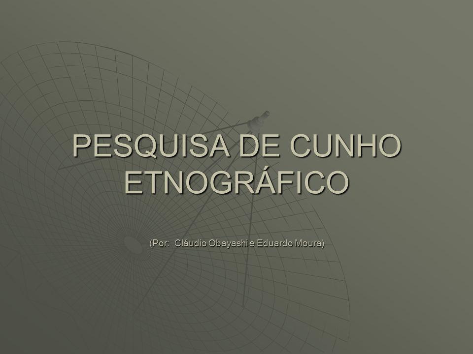 PESQUISA DE CUNHO ETNOGRÁFICO (Por: Cláudio Obayashi e Eduardo Moura)