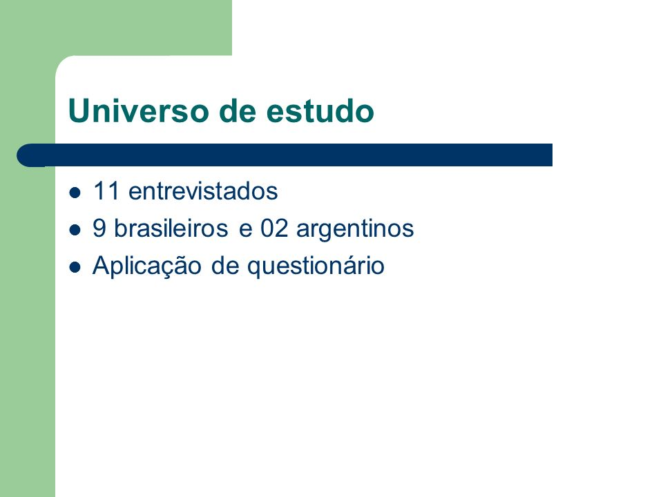 Universo de estudo 11 entrevistados 9 brasileiros e 02 argentinos