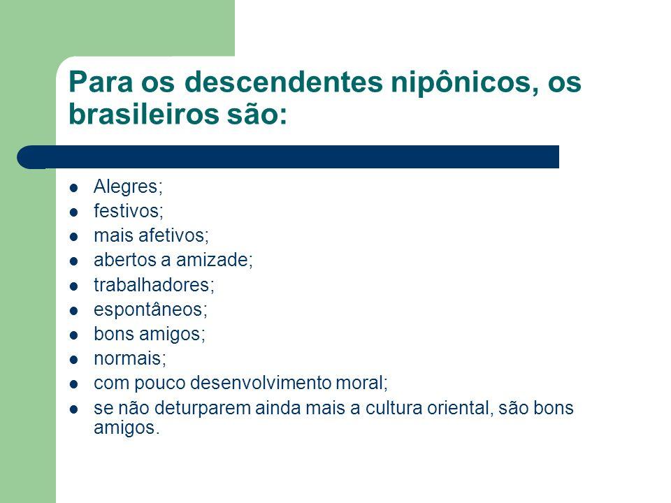 Para os descendentes nipônicos, os brasileiros são: