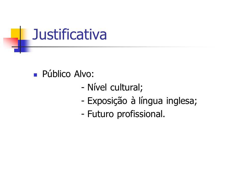 Justificativa Público Alvo: - Nível cultural;