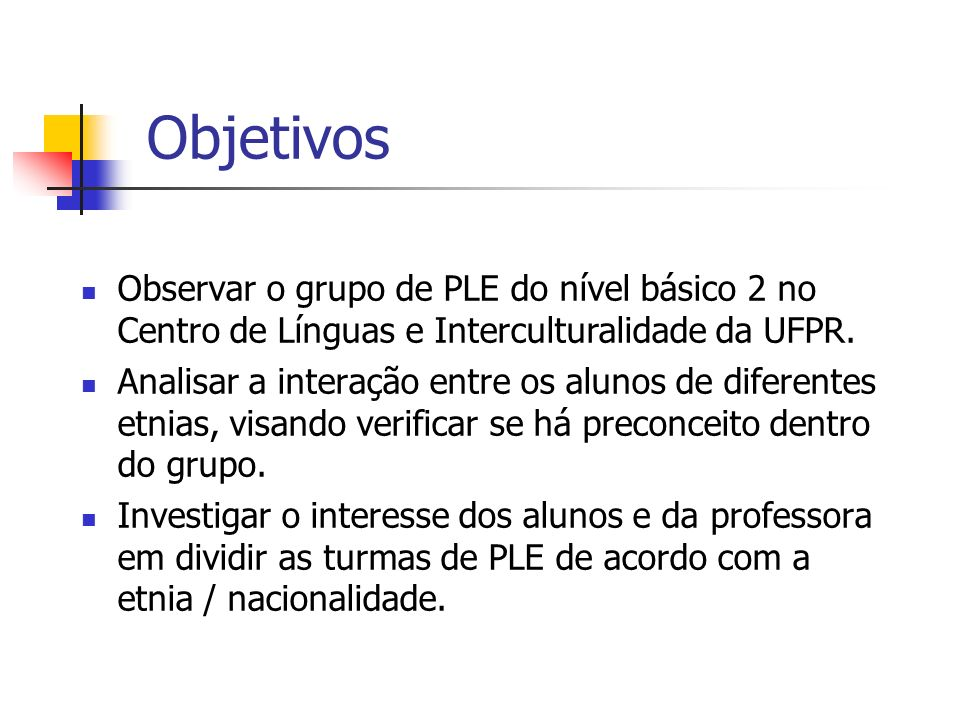 ObjetivosObservar o grupo de PLE do nível básico 2 no Centro de Línguas e Interculturalidade da UFPR.