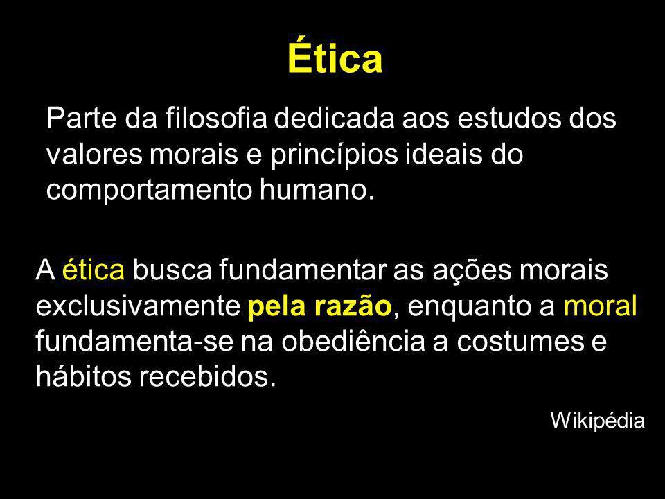 Ética Parte da filosofia dedicada aos estudos dos valores morais e princípios ideais do comportamento humano.