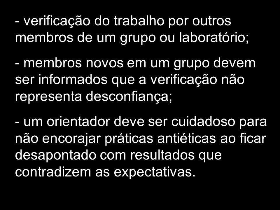 - verificação do trabalho por outros membros de um grupo ou laboratório;
