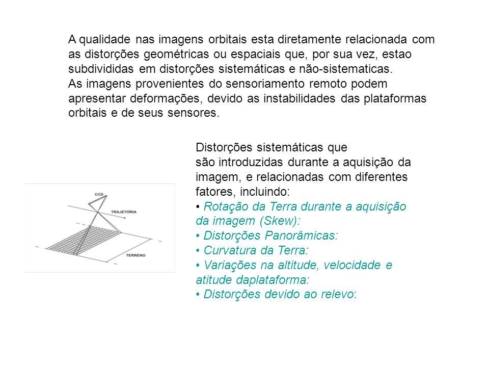 A qualidade nas imagens orbitais esta diretamente relacionada com as distorções geométricas ou espaciais que, por sua vez, estao subdivididas em distorções sistemáticas e não-sistematicas.