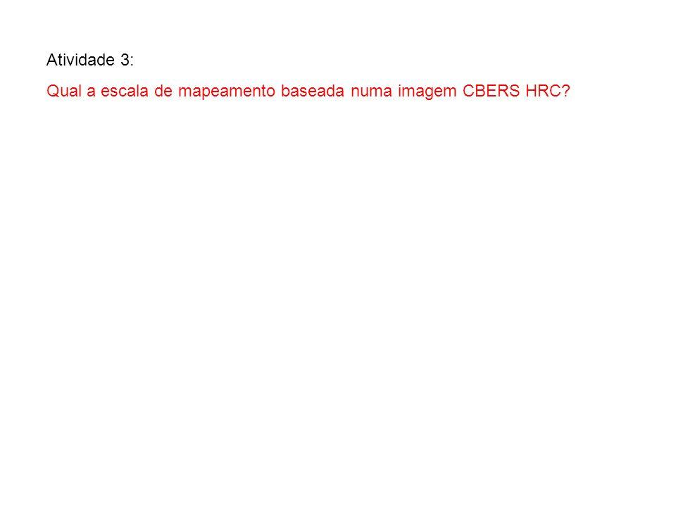 Atividade 3: Qual a escala de mapeamento baseada numa imagem CBERS HRC