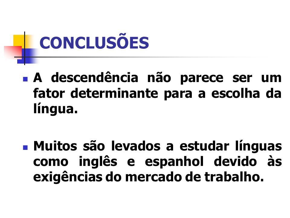 CONCLUSÕES A descendência não parece ser um fator determinante para a escolha da língua.